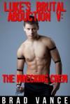 Luke's Brutal Abduction V: The Wrecking Crew - Brad Vance