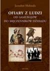 Ofiary z ludzi. Od samurajów do męczenników dżihadu - Jarosław Molenda