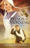 The Wings of Morning - Murray Pura