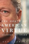The Death of American Virtue: Clinton vs. Starr - Ken Gormley