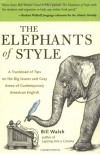 The Elephants of Style : A Trunkload of Tips on the Big Issues and Gray Areas of Contemporary American English - Bill  Walsh