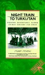 Night Train to Turkistan: Modern Adventures Along China's Ancient Silk Road (Traveler) - Stuart Stevens