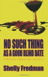 No Such Thing As A Good Blind Date - Shelly Fredman