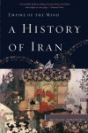 A History of Iran: Empire of the Mind - Michael Axworthy