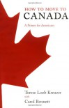 How to Move to Canada: A Primer for Americans - 'Terese Loeb Kreuzer',  'Carol Bennett'