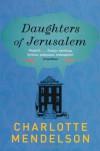 Daughters of Jerusalem - Charlotte Mendelson