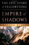 Empire of Shadows: The Epic Story of Yellowstone - George Black