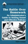 The Battle Over Homework: An Administrator's Guide to Setting Sound and Effective Policies - Harris M. Cooper