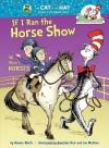 If I Ran the Horse Show: All About Horses - Bonnie Worth, Aristides Ruiz, Joe Mathieu