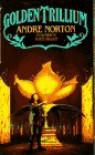Golden Trillium - Andre Norton