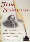 Filthy Shakespeare: Shakespeare's Most Outrageous Sexual Puns - Pauline Kiernan