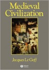 Medieval Civilization 400 - 1500 - Jacques Le Goff,  Julia Barrow