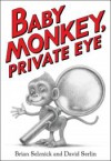 Baby Monkey, Private Eye - Brian Selznick, David Serlin, Brian Selznick