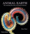 Animal Earth: The Amazing Diversity of Living Creatures - Ross Piper