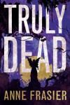 Truly Dead (Elise Sandburg Series) - Anne Frasier