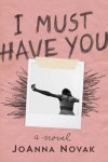 I Must Have You: A Novel - JoAnna Novak