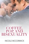 Coffee, Pop, and Bisexuality - Nicole McCormick