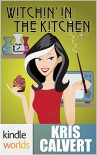 Magic and Mayhem: Witchin' in the Kitchen (Kindle Worlds Novella) - Kris Calvert