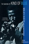 The Making of Kind of Blue: Miles Davis and His Masterpiece - Eric Nisenson