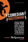 Comedian MasterMind: Fake News, How-Tos, Open Letters, Tour Commentary, Epic Rides, Evil Recipes, and Advertising Insight, All Bound Together Into This Book, Which Probably Should Have Simply Been Titled: The Best of Fatcyclist.Com, 2005-2007 - Elden Nelson