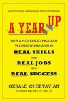 A Year Up: Rediscovering America and the Talent Within - Gerald Chertavian