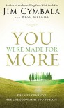 You Were Made for More: The Life You Have, the Life God Wants You to Have - Jim Cymbala, Dean Merrill