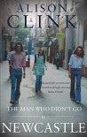 The Man Who Didn't Go To Newcastle - Alison Clink