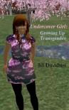 Undercover Girl: Growing up Transgender - Jill Davidson