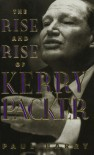 The Rise and Rise of Kerry Packer - Paul Barry