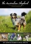 The Australian Shepherd: A vet's guide on how to care for your Australian Shepherd dog - Dr. Gordon Roberts BVSc MRCVS