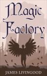 Magic Factory - James Livingood