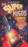 The Super Hugos - Anne McCaffrey, Harlan Ellison, Arthur C. Clarke, Isaac Asimov, George R.R. Martin, Daniel Keyes, Larry Niven, Clifford D. Simak, Charles Sheffield, Barry B. Longyear