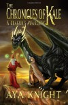 The Chronicles of Kale: A Dragon's Awakening - Aya Knight