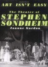 Art Isn't Easy: The Theater Of Stephen Sondheim - Joanne Gordon