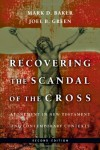 Recovering the Scandal of the Cross: Atonement in New Testament and Contemporary Contexts - Mark D. Baker, Joel B. Green