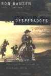 Desperadoes - Ron Hansen