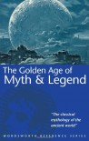 Golden Age of Myth & Legend (Wordsworth Reference) - Thomas Bulfinch