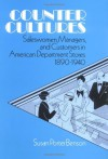 Counter Cultures: Saleswomen, Managers, and Customers in American Department Stores, 1890-1940 (Working Class in American History) - Susan Benson