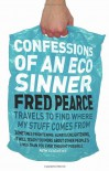Confessions of an Eco Sinner: Travels to find where my stuff comes from - Fred Pearce