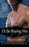 I'll Be Slaying You - Cynthia Eden
