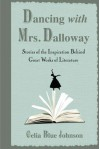 Dancing with Mrs. Dalloway: Stories of the Inspiration Behind Great Works of Literature - Celia Blue Johnson