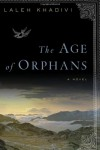 The Age of Orphans: A Novel - Laleh Khadivi