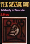 The Savage God: A Study of Suicide - A. Alvarez