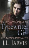 The Typewriter Girl - J.L. Jarvis