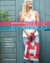 The Knitters Bible - Knitted Bags: 25 Irresistible Projects from Frivolously Fun to Smart City Chic - Claire Crompton