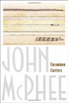 Uncommon Carriers - John McPhee