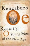 Rouse Up O Young Men of the New Age! - Kenzaburō Ōe, John Nathan
