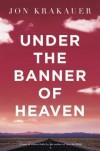 Under the Banner of Heaven: A Story of Violent Faith - Jon Krakauer