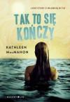 Tak to się kończy - Kathleen MacMahon