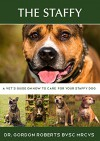 The Staffy: A vet's guide on how to care for your Staffy dog - Dr. Gordon Roberts BVSc MRCVS